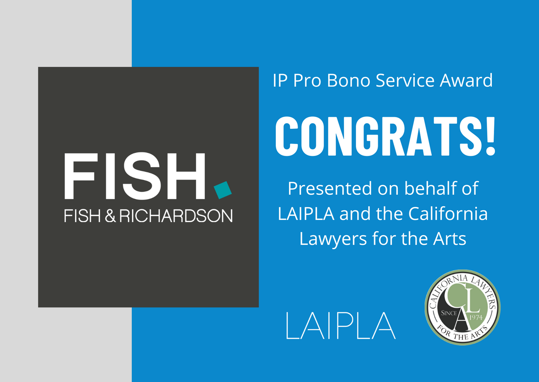 Fish & Richardson - Recipient of the IP Pro Bono Service Award, presented on behalf of LAIPLA and the California Lawyers for the Arts