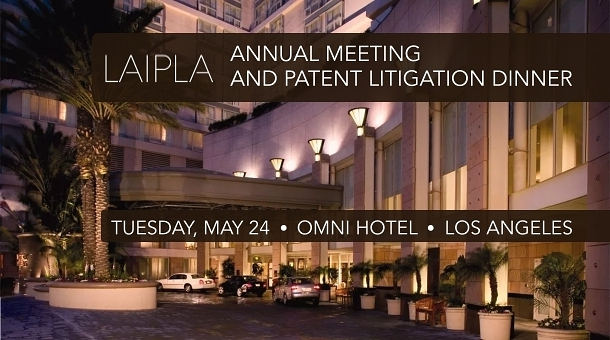 Annual meeting and patent litigation dinner for LAIPLA Los Angeles Intellectual Property Law Association