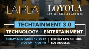 TechTainment 3-0 IP event co-hosted by LAIPLA and Loyola Law School in Los Angeles