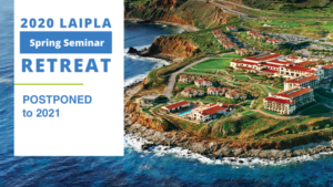 LAIPLA Spring Seminar Retreat has been postponed until 2021 due to Coronavirus health and safety concerns.
