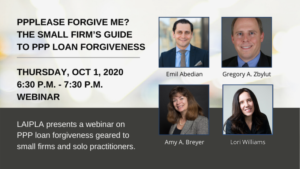 LAIPLA Small Firm Fall Event 2020: PPPlease Forgive Me? The Small Firm's Guide to PPP Loan Forgiveness - Thursday, October 1, 2020. 6:30-7:30pm