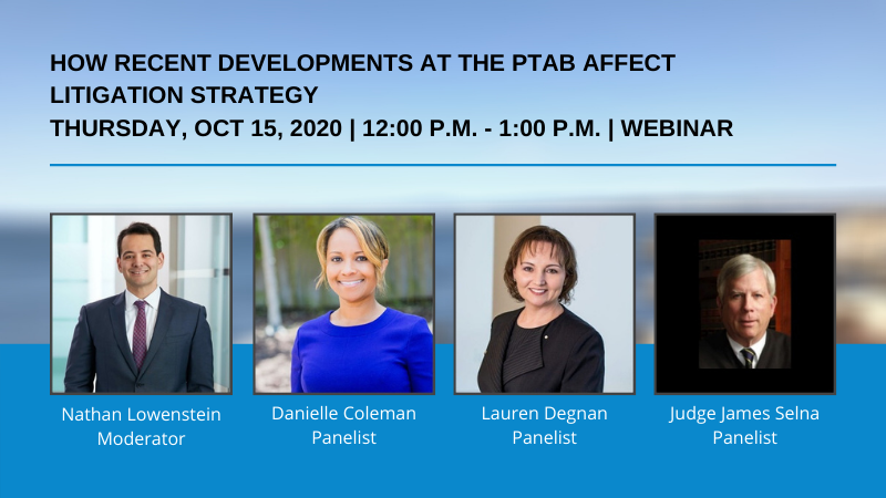 How Recent Developments at the PTAB Affect Litigation Strategy - LAIPLA Fall Patent Webinar: Thursday, October 15, 2020 | 12:00 - 1:00 PM