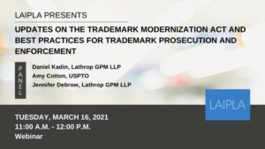 LAIPLA Spring Trademark event: Updates on the Trademark Modernization Act - Tuesday, March 16., 2021, 11:00 am.