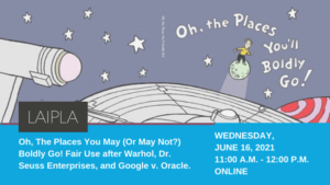 Oh, The Places You May (or May Not?) Boldly Go! Fair Use After Warhol, Dr Seuss Enterprises, and Google v Oracle - Wednesday, June 16, 2021